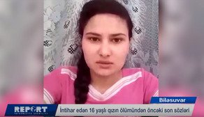 Biləsuvarda şok intihar: 16 yaşlı nişanlı qız ölümündən əvvəl: